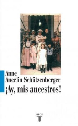 Ay mis ancestros Anne Ancelin Schutzenberger  Psicogenealogia